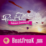 BeatfreaK - Ambient Camping 47 : Paint The Sky