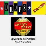 Drops Star Trips Edição 47 - 05/12/2018 - Banda Amargo Malte