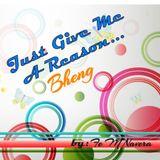 JUST GIVE ME A REASON...BHENG