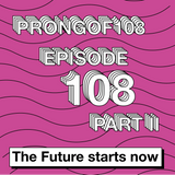 Prongof108 3 Years Special #108 Part.2 28.04.2018