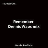Remember Dennis Waus mix