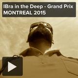 IBra in the Deep - Grand Prix MONTREAL 2015