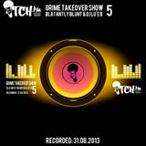 Blatantly Blunt & DJ Lu'e B - Grime Takeover Show 5 - ITCH FM (31-AUG-2013)