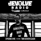 dEVOLVE Radio #45 (02/02/18) w/ Two Seven Clash