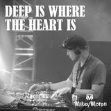 """DJ Mikey Moran's """"Deep Is Where The Heart Is"""""""