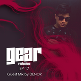 GEAR RADIOSHOW EP17 (Guest Mix by DENOR) by D-UPSIDE