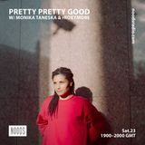 Pretty Pretty Good w/ rRoxymore & Monika Taneska: 23rd March '19