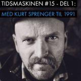 Tidsmaskinen #15 - Del 1: Med Kurt Sprenger til 1991