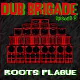 Dub Brigade Episode 8 - Roots Plague Sound