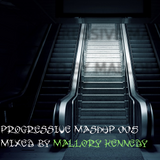 Progressive Mashup 005 - Mixed by Mallory Kennedy