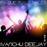 PA QUE TU LO BAILES SESSION - IVANCHU DJ 2015