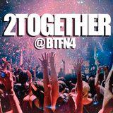 2Together @ BTFN4