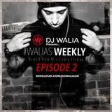 @DJWALIAUK - Ep.2 #WaliasWeekly