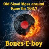 KFMP - OLD SKOOL . Bones-E-boy . Old Skool Mess-around #36. (Old Skool Vinyl Mash Up). Kane fm