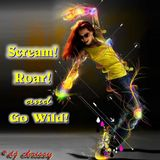 Scream!  Roar!  and Go Wild!