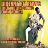 Distant Relatives #207, The Modern Sound From Africa