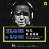 ZLOW & LOW - PA KONGAL //005