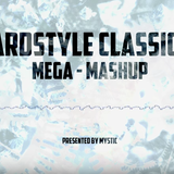 The Ultimate Hardstyle Mega Mashup 2018 (Presented by Mystic)