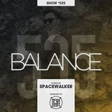 BALANCE - Show #535 (Hosted by Spacewalker)