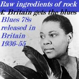 RAW INGREDIENTS OF ROCK 4: BRITAIN GETS THE BLUES (1936-55)