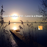 Love Sessions 012 - Love is a Dream