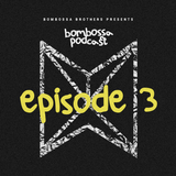 BOMBOSSA PODCAST EPISODE 3