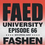 FAED University Episode 66 featuring Fashen - 07.17.19