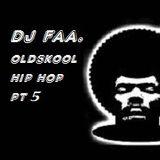 DJ FAA....... OLDSKOOL HIP HOP Pt 5
