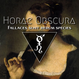 Horae Obscura C ∴ Fallaces sunt rerum species
