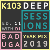 K103 Deep Sessions - 11 | Year Mix 2019 by DJ Baduga