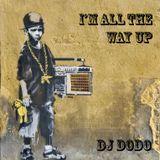 DJ Dodo - I'm All The Way Up