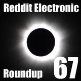 Reddit Electronic Roundup 67