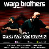 Warp Brothers - Here We Go Again Radio #127