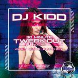 """DJ KIDD """"30 MINUTE TWERKOUT"""" VOL. 186 (JULY 2018)"""