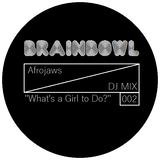 "BRAINBOWL MIX 002: Afrojaws ""What's a Girl to Do?"""