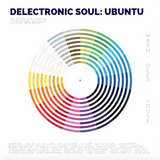 Delectronic Soul - Ubuntu: 16 Deep & Warm House Cuts selected & played with love by Ben Brophy
