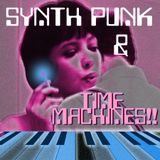 SYNTH PUNK & TIME MACHINES!!