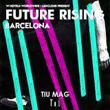 TiUMag : FUTURE RISING Barcelona - W Hotels & Mixcloud