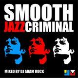 Smooth Jazz Criminal - jazz re:freshed mix by Dj Adam Rock