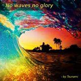 No Waves No Glory
