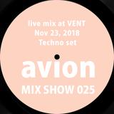 MIX SHOW 025 live mix at VENT - Nov 23, 2018 Techno set