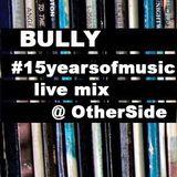 Bully - #15yearsofmusic - live mix @ OtherSide - 24.01.2015
