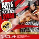 Dj Soljah - Dont Hate Me Hate My Swag Vol.3 (Killer Mix)