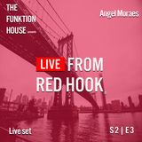 The Funktion House presents Live from Red Hook featuring Angel Moraes -Live Set 02-21-2017
