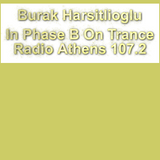 Burak Harşitlioğlu In Phase B Episode 60 On Trance Radio Athens 107.2