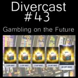 Divercast Ep.43: Gambling on the Future
