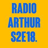 RADIO ARTHUR S2E18