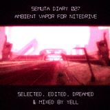 Semuta Diary 027 – Ambient vapor for Nitedrive  Selected, edited, dreamed & mixed by Yell