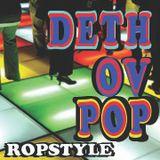 Ropstyle - Deth Ov Pop