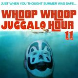 Whoop Whoop Juggalo Hour #11